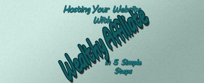 Hosting-Your-Website-With-Wealthy-Affiliate-In-5-Simple-Steps---Banner