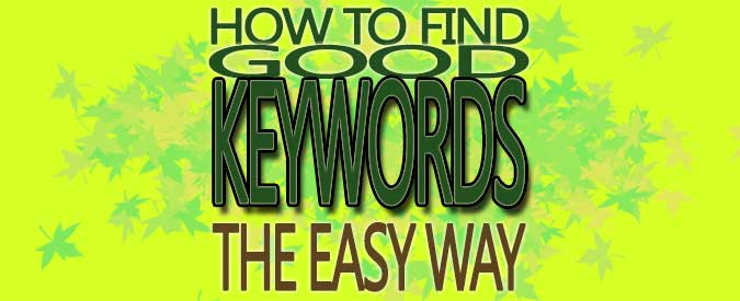 How-To-Find-Good-Keywords---The-Easy-Way---Banner