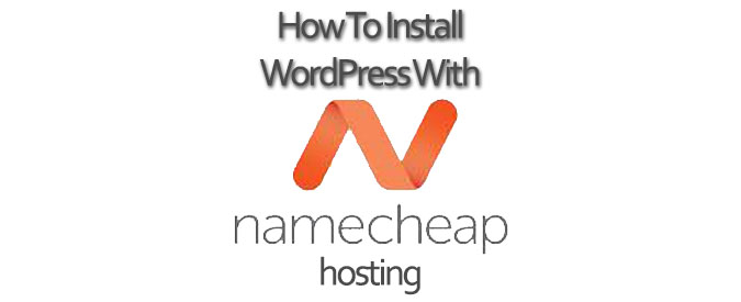 How-To-Install-WordPress-On-Your-Namecheap-Hosted-Website---Banner