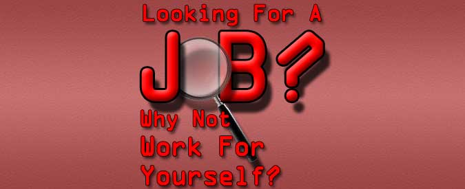 Looking-For-A-Job-–-Why-Not-Start-Your-Own-Online-Business-And-Work-For-Yourself-Banner