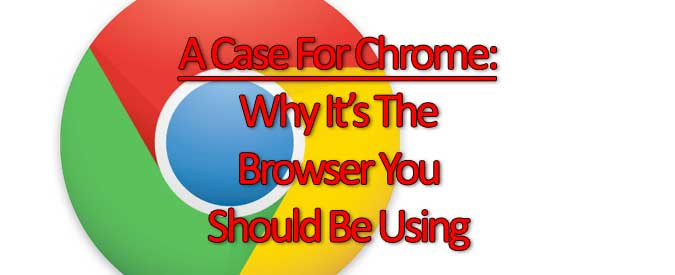 A-Case-For-Chrome---Why-Its-The-Browser-You-Should-Be-Using-Banner