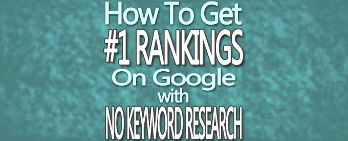 How-To-Get-Number-One-Rankings-On-Google-Without-Doing-Any-Keyword-Research-Banner